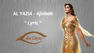 Al Yazia - Ajiebah • Lyric Video •