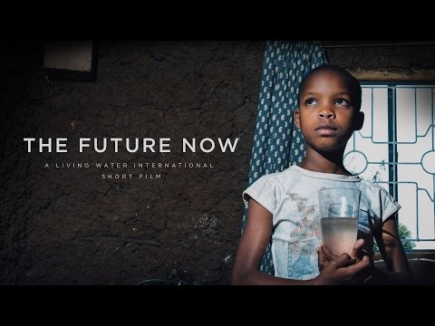 THE FUTURE NOW - A LIVING WATER INTERNATIONAL SHORT FILM