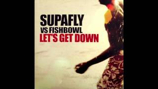 Supafly vs Fishbowl - Let's Get Down (Original 12 Inch Edit)
