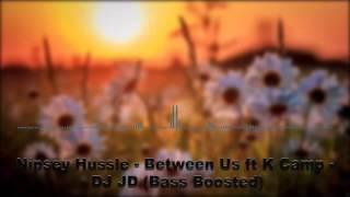 Nipsey Hussle - Between Us ft K Camp - DJ JD (Bass Boost)