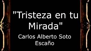 Tristeza en tu Mirada - Carlos Alberto Soto Escaño [CT]