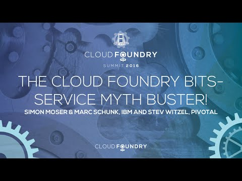 The Cloud Foundry Bits-Service Myth Buster! - Simon Moser & Marc Schunk, IBM, & Stev Witzel, Pivotal
