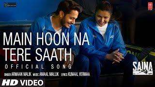 Saina: Main Hoon Na Tere Saath (Official Song) Parineeti Chopra | Amaal Mallik Armaan Malik Kunaal V