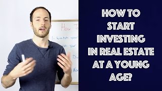 How To Start Investing in Real Estate At A Young Age?