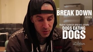 The Break Down Series - Travis Barker breaks down Dogs Eating Dogs