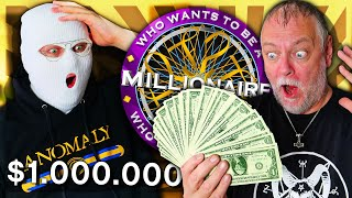 ANOMALY AND PAPA WHO WANTS TO BE A MILLIONAIRE