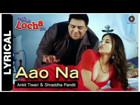 Aao Na Lyrics | Kuch Kuch Locha Hai | Sunny Leone | Arko | AnkitTiwari |Shraddha Pandit