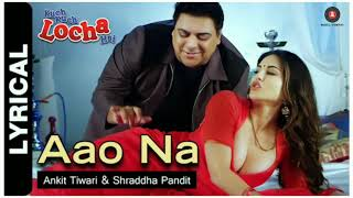 Aao Na Lyrics   Kuch Kuch Locha Hai   Sunny Leone   Arko   AnkitTiwari  Shraddha Pandit
