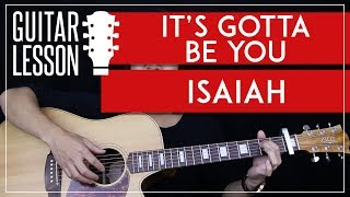 It's Gotta Be You Guitar Tutorial - Isaiah Guitar Lesson 🎸 |Easy Chords + Riff + Guitar Cover|