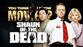 Shaun of the Dead - You Think You Know Movies?