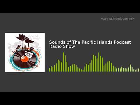 Sounds of The Pacific Islands Podcast Radio Show