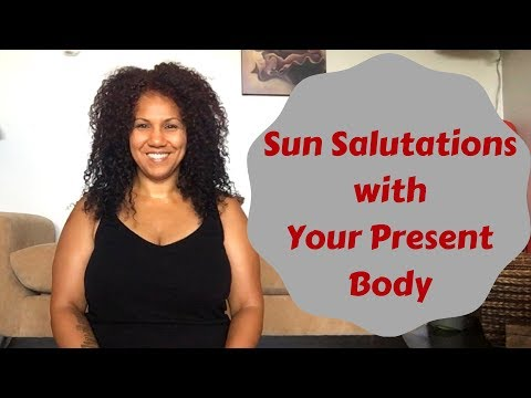 Sun Salutations for Your Present Body