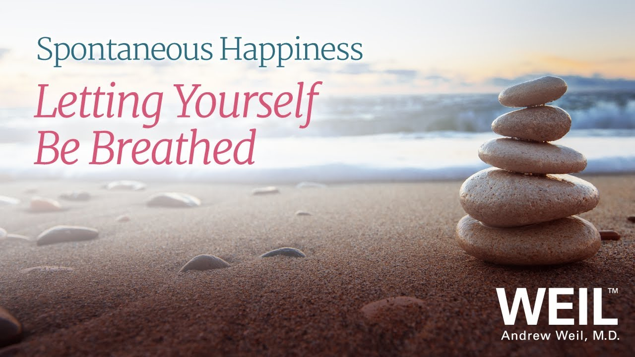 Dr. Weil On Letting Yourself Be Breathed - YouTube