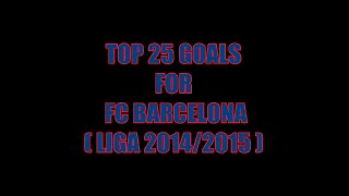 Fc barcelona top 25 goals (liga 2014/2015)