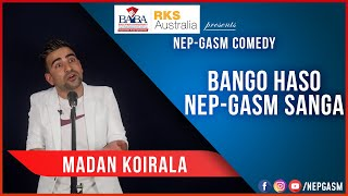 Bango Haso Nep-Gasm Sanga | Nepali Stand-Up Comedy | Madan Koirala | Nep-Gasm Comedy Australia