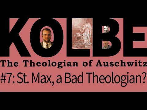 St. Maximilian, a Bad Theologian? - Class 7 - Kolbe Seminar with Dr. Goff