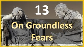 Seneca - Moral Letters - 13: On Groundless Fears