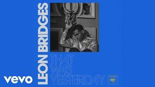 Leon Bridges That Was Yesterday Audio.mp3