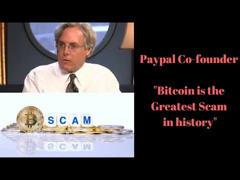"""Bitcoin is the greatest Scam in History"" ~Paypal Co-founder"