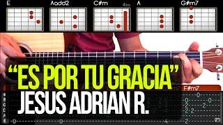Es Por Tu Gracia Jesus Adrian R - Tutorial  Acordes