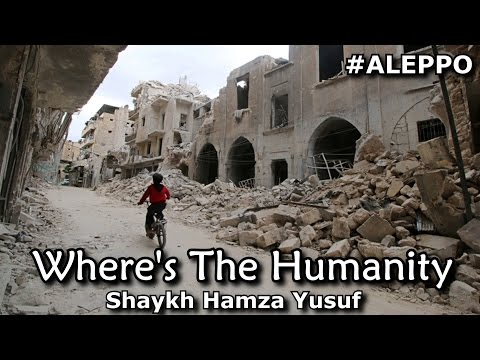 Where's The Humanity | #Aleppo | Shaykh Hamza Yusuf | Emotional
