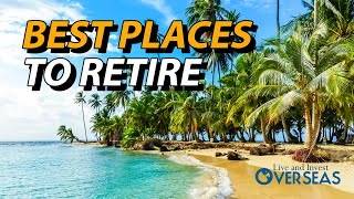 Live and Invest Overseas: Best Places To Retire