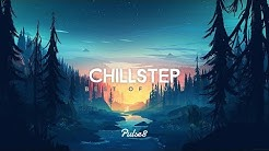 Pulse8 - Best of Chillstep 2017 - Beautiful Chillstep Mix