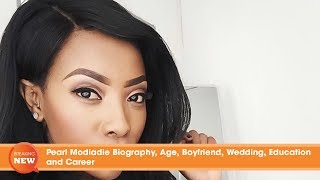 Pearl Modiadie Biography, Age, Boyfriend, Wedding, Education, Scandal and Career