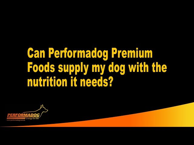 Can Performadog Premium Foods supply my dog with the nutrition it needs?