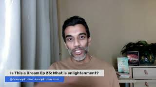 Is This a Dream? Ep 23: What is enlightenment?