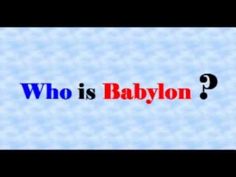 WHO IS BABYLON ?