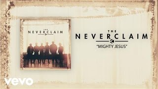 The Neverclaim - Mighty Jesus (Official Lyric Video)