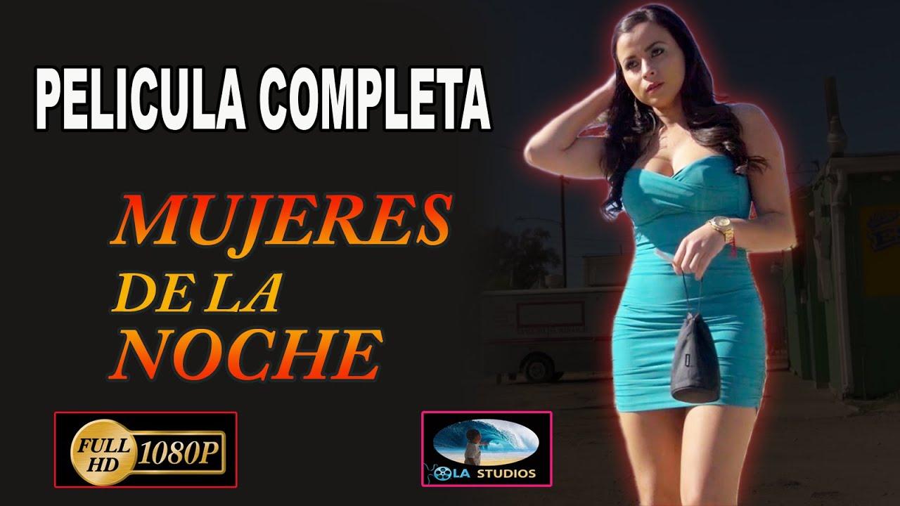 Mujeres De La Noche Película Completa En Español Youtube