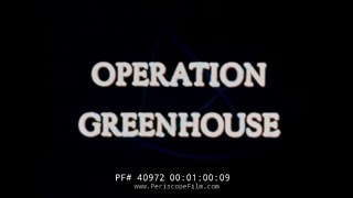 OPERATION GREENHOUSE NUCLEAR TEST FILM 1951  40972