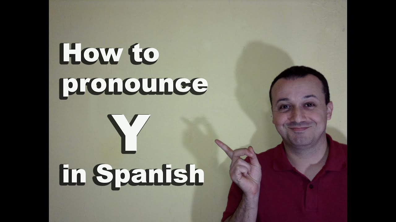 How to Pronounce Y in Spanish - Spanish Pronunciation