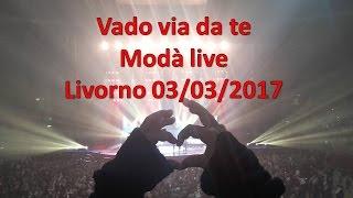 Modà - Vado via da te, live Livorno 03/03/2017