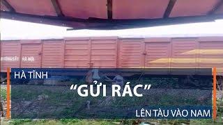 """Hà Tĩnh """"gửi rác"""" lên tàu vào Nam   VTC1"""