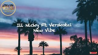 Download ill  Nicky - New Vibe Ft. Verskotzi [Lyric Video]