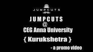 Jump Cuts @ Anna University CEG { kurukshetra }...