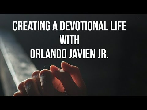 Creating A Devotional Life with Orlando Javien Jr.