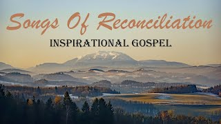 Inspirational Gospel Songs Of Reconciliation - Beautiful Playlist By Lifebreakthrough