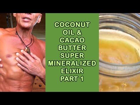 Coconut Oil & Cacao Butter Super Mineralized Elixir Part 1 | Dr. Robert Cassar