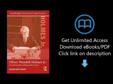 Oliver Wendell Holmes, Jr.: Civil War Soldier, Supreme Court Justice (Routledge Historical Americans