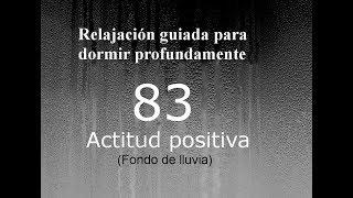 RELAJACION PARA DORMIR - 83 - Actitud positiva. Fondo de lluvia