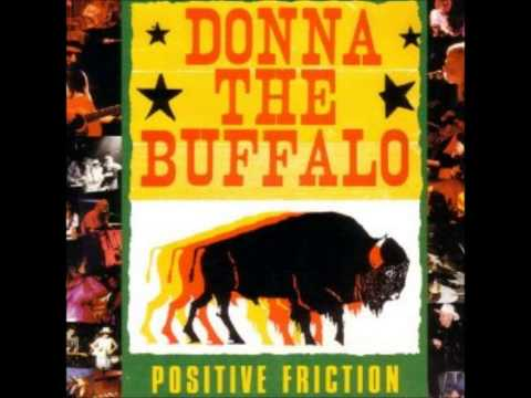 Donna The Buffalo - Positive Friction - No Place Like The Right Time