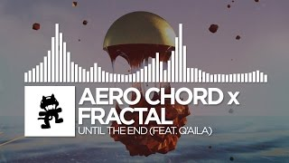 Aero Chord x Fractal - Until The End (feat. Q'AILA) [Monstercat EP Release]