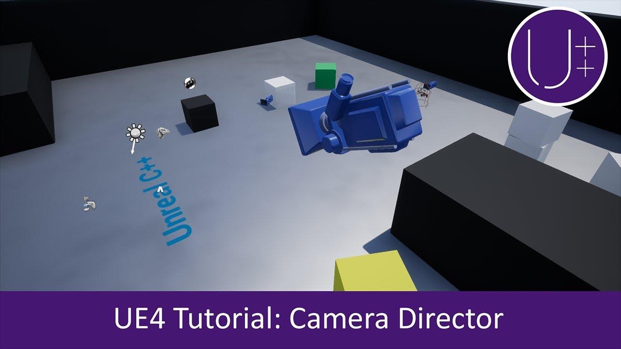 Unreal C++ | Unreal Engine 4 Camera Director Tutorial