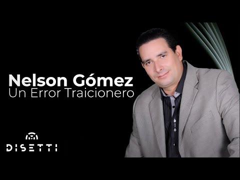 UN ERROR TRAICIONERO Balada  Nelson Gómez
