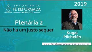 Pr. Sugel Michelén | Plenária 2 - I Encontro da Fé Reformada Nordeste | 24/10/2019