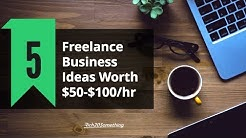 5 Non-Technical Freelance Business Ideas Worth $50-$100/hour